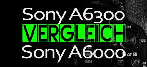 Sony A6300 im Vergleich zur Sony A6000 (+meine Empfehlung)