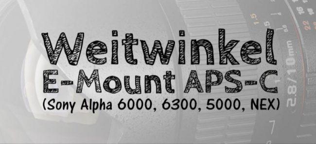 weitwinkel e-mount aps-c