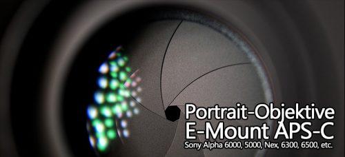 Sony E-Mount Portrait-Objektive im Vergleich (für APS-C – A6000, A5000, NEX…)