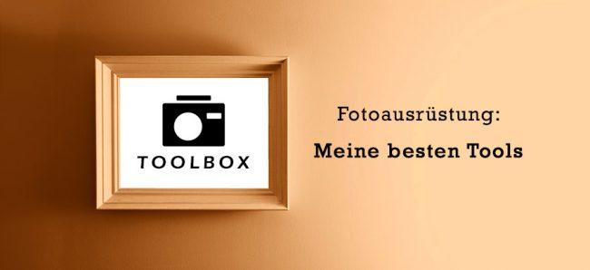 TOOLBOX: Fotoausrüstung, Software & Tools die ich verwende